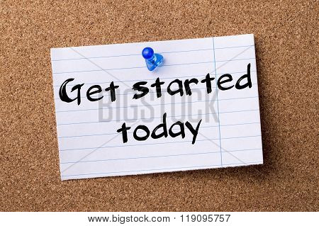 Get Started Today - Teared Note Paper Pinned On Bulletin Board