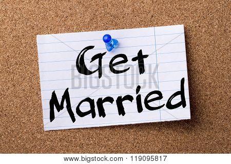 Get Married - Teared Note Paper Pinned On Bulletin Board