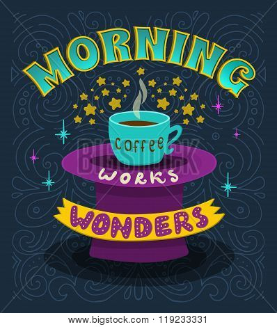 Morning coffee works wonders. Motivational phrase of coffee in the morning. Hand lettering poster. poster
