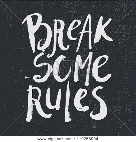 Vector grunge ink hand drawn quote. Break some rules. Inspirational quote, phrase, t-shirt print