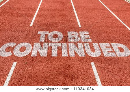 To Be Continued written on running track