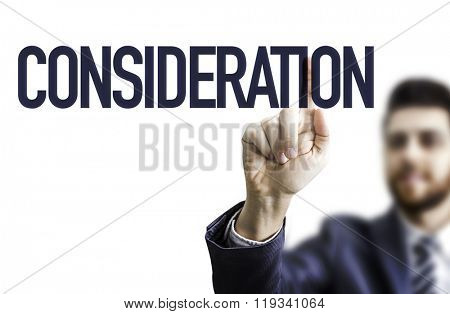 Business man pointing the text: Consideration