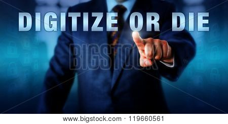 Entrepreneur is pushing the phrase DIGITIZE OR DIE on a touch screen. Technology catch phrase and business concept for the digital revolution restructuring publishing and the service industries. poster