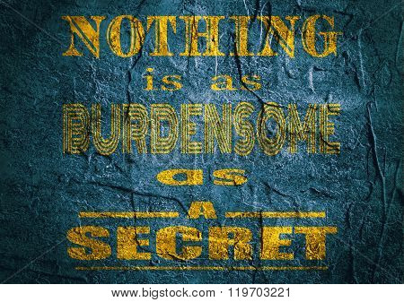 Motivation quote. Nothing is as burdensome as a secret