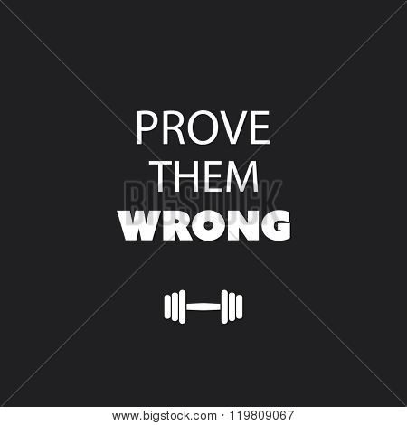 Prove Them Wrong. - Inspirational Quote, Slogan, Saying on an Abstract Black Background