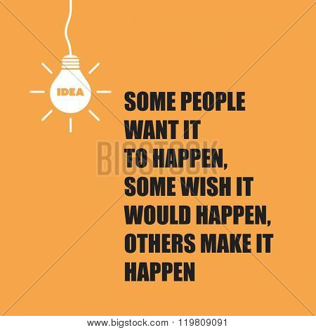 Some People Want It To Happen. Some Wish It Would Happen. Others Make It Happen. - Inspirational Quote, Slogan, Saying On An Yellow Background