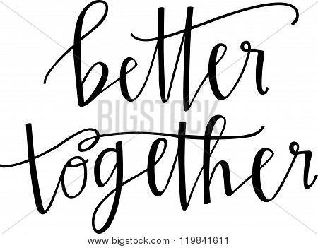 Hand lettered phrase 'better together' in black poster