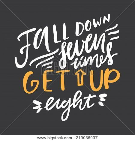 Fall down seven times get up eight. Motivational quote. Hand lettering. Modern calligraphic design. Vector illustration