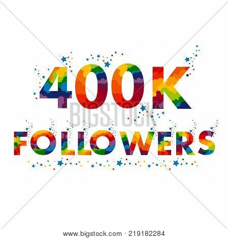 400K four hundred thousand followers colored font for your advertising. Vector Stamp Illustration.