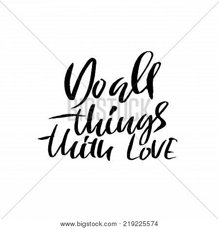 Do all things with love. Calligraphy quote print. Vector illustration. Lettering motivation phrase. Do all with passion.