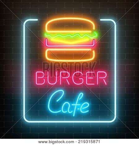 Neon burger cafe glowing signboard on a dark brick wall background. Fastfood light billboard sign. Vector illustration.
