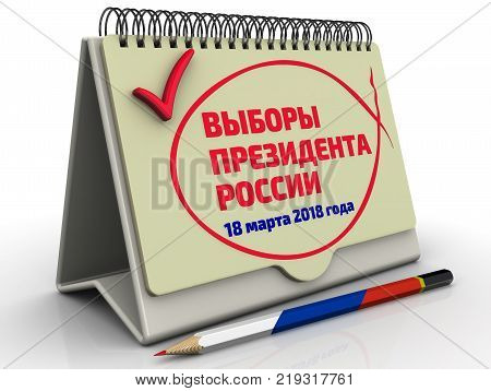 Election of the President of Russia. Desktop calendar with red mark and the inscription