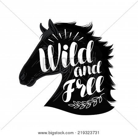Horse. Wild and free, lettering. Typographic design vector illustration isolated on white background