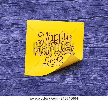 Happy New Year 2018 text on yellow sticky note paper over violet wooden background. Vector illustration