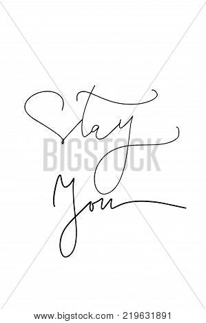 Hand drawn lettering. Ink illustration. Modern brush calligraphy. Isolated on white background. Stay you.