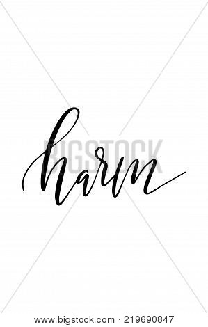 Hand drawn lettering. Ink illustration. Modern brush calligraphy. Isolated on white background. Harm text.