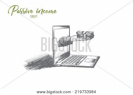Passive income concept. Hand drawn hand with money from laptop screen. Investment income isolated vector illustration.