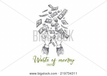 Waste of money concept. Hand drawn hands throwing away dollars. Losing money isolated vector illustration.