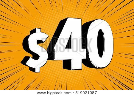 40$ Forty Price Symbol. Comic Numbers With Dollar Sign On Speed Line Bubble..