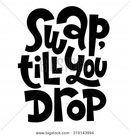 Swap Till You Drop. T-shirt Quote Lettering About Holidays, Christmas. Funny Graphic Design Typograp