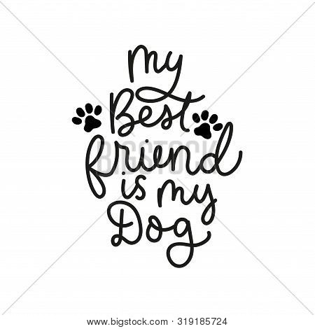 My Best Friend Is My Dog Poster Vector Illustration. Lettering Written In Curvy Black Font With Pupp