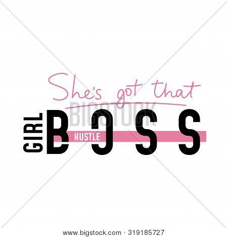 Shes Got That Girl Boss Hustle Colorful Poster Vector Illustration. Feminism Slogan With Hand Drawn