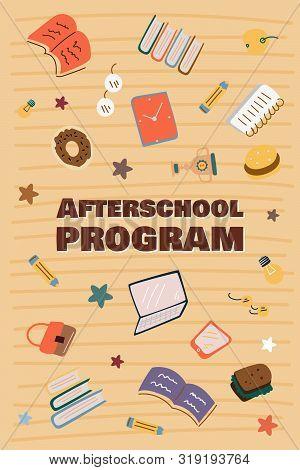 Informational Poster. Inscription Afterschool Program, Cartoon. Essential Simple School Supplies. Ad