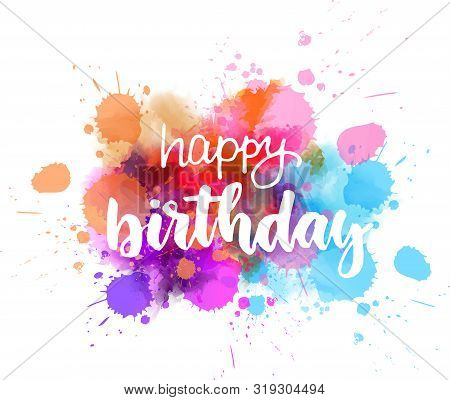 Happy Birthday - Handwritten Modern Calligraphy Lettering Text On Abstract Watercolor Paint Splash B