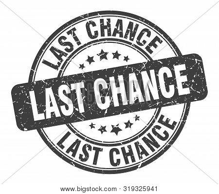 Last Chance Stamp. Last Chance Round Grunge Sign. Last Chance