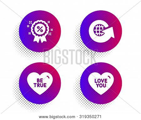 Be True, Discount And World Globe Icons Simple Set. Halftone Dots Button. Love You Sign. Love Sweeth