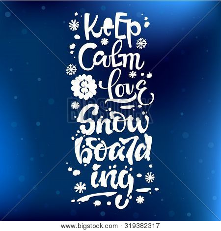 Keep Calm And Love Snowboarding Quote. White Hand Drawn Snowboarding Lettering Logo Phrase. Snowboar