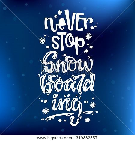 Never Stop Snowboarding Quote. White Hand Drawn Snowboarding Lettering Logo Phrase. Snowboarding Let