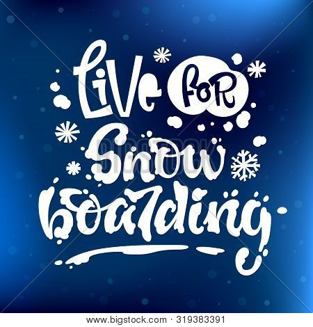 Live For Snowboarding Quote. White Hand Drawn Snowboarding Lettering Logo Phrase. Snowboarding Lette
