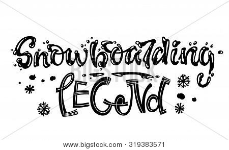 Snowboarding Legeng Quote. White Hand Drawn Snowboarding Lettering Logo Phrase. Snowboarding Letteri