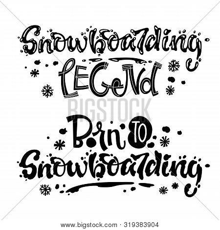 Snowboarding Legend. Born To Snowboarding Quote. White Hand Drawn Snowboarding Lettering Logo Phrase
