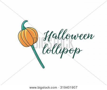 Isolated Hand-drawn Orange Pumpkin Lollipop Illustration With Lettering On White Background. Creativ