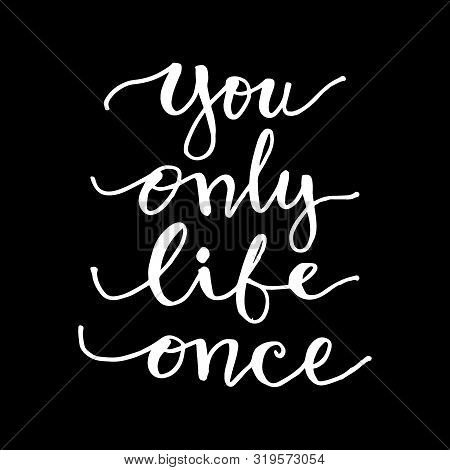 You Only Life Once. Motivational Quote. Black Background.