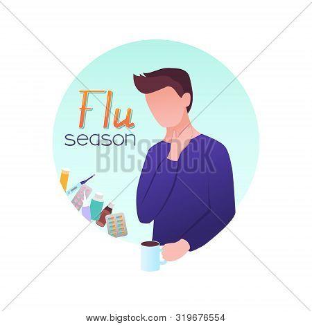 Vector Illustration. Flu Season, Sick Man With Sore Throat, Drinking Hot Tea. Lettering. Meds, Drugs