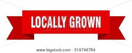 Locally Grown Ribbon. Locally Grown Isolated Sign. Locally Grown Banner