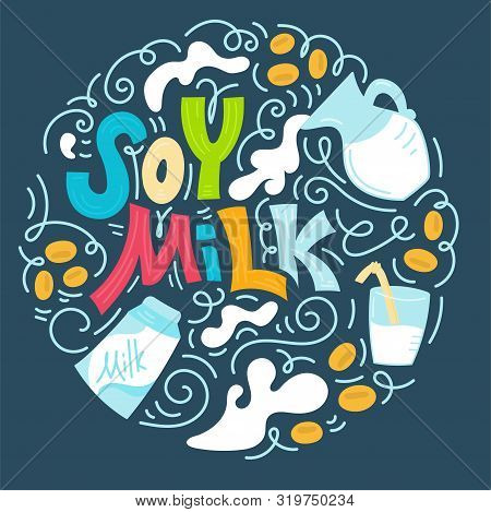 Soy Milk Hand Drawn Lettering. Glass With Soy Milk, Carton Box And Glass Jar Of Milk. Doodle Style,
