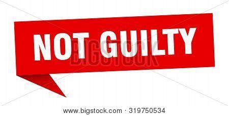 Not Guilty Speech Bubble. Not Guilty Sign. Not Guilty Banner