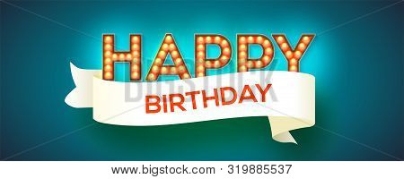 Happy Birthday Card. Design Of Retro Fonts With Glowing Light Bulbs. Vintage Vector 3d Illustration