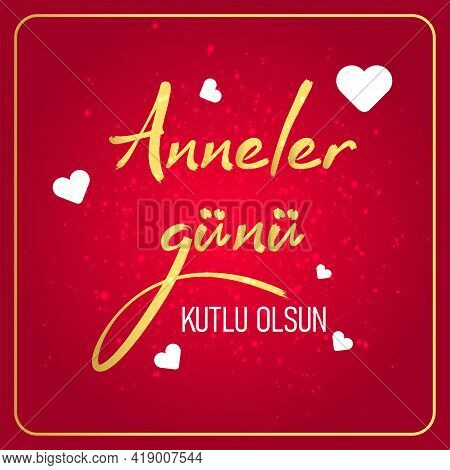 Happy Mothers Day Greetings Card Turkish: Anneler G N N Z Kutlu Olsun. Anneler Gunu Kutlu Olsun. Hap