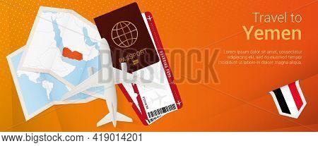 Travel To Yemen Pop-under Banner. Trip Banner With Passport, Tickets, Airplane, Boarding Pass, Map A