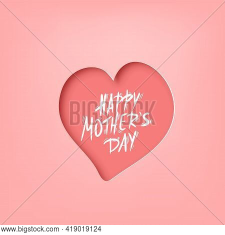 Happy Mothers Day Greeting Card With Handwritten Text And Papercut Heart Shape. Hand Drawn Lettering