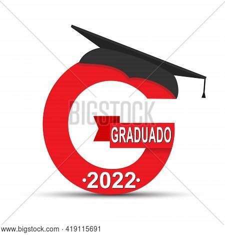 Stylized Letter G With The Inscription Graduate 2022 And The Graduate Cap. Spanish Language. Simple