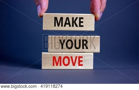 Make Your Move Symbol. Wooden Blocks With Words 'make Your Move'. Beautiful Grey Background, Busines