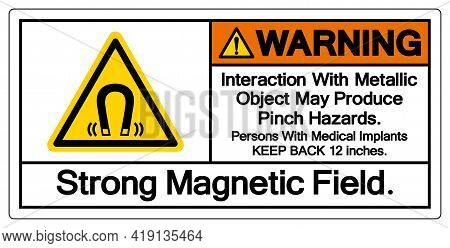 Warning Interaction With Metallic Object May Produce Pinch Hazardsstrong Magnetic Field Symbol Sign,