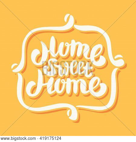 Home Sweet Home. Vector Lettering Sign. Vector Illustration.