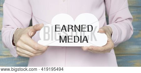 Text Sign Showing Earned Media. Conceptual Photo Publicity Gained Through Promotional Efforts By Mul